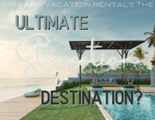 Why are Vacation Rentals the Ultimate Vacation Destination?